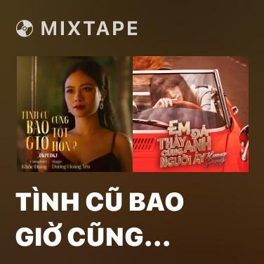 Mixtape Tình Cũ Bao Giờ Cũng Tốt Hơn? - Various Artists