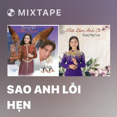 Mixtape Sao Anh Lỗi Hẹn - Various Artists
