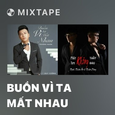 Mixtape Buồn Vì Ta Mất Nhau - Various Artists