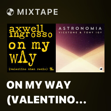 Mixtape On My Way (Valentino Khan Remix) - Various Artists