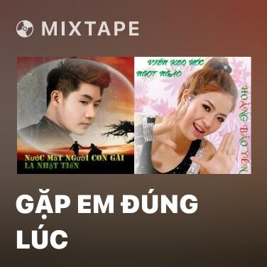 Mixtape Gặp Em Đúng Lúc - Various Artists