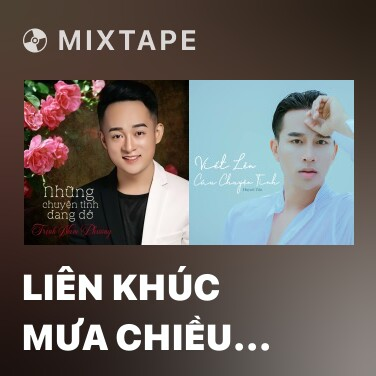 Mixtape Liên Khúc Mưa Chiều Kỷ Niệm – Phút Cuối – Định Mệnh - Various Artists