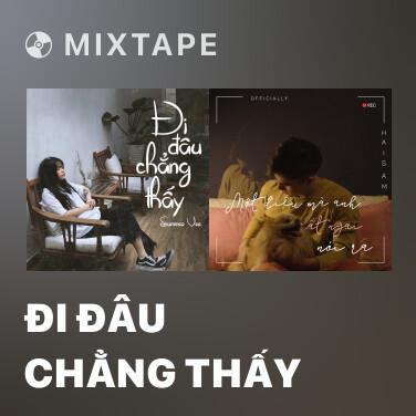Mixtape Đi Đâu Chẳng Thấy - Various Artists