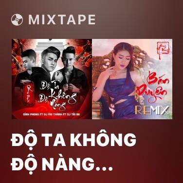 Mixtape Độ Ta Không Độ Nàng (Remix) - Various Artists