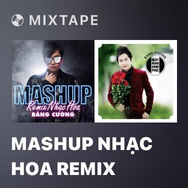 Mixtape Mashup Nhạc Hoa Remix - Various Artists