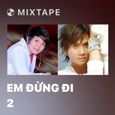 Mixtape Em Đừng Đi 2 - Various Artists