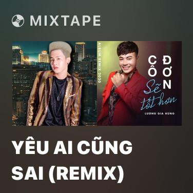 Mixtape Yêu Ai Cũng Sai (Remix) - Various Artists