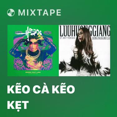 Mixtape Kẽo Cà Kẽo Kẹt - Various Artists