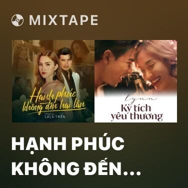 Mixtape Hạnh Phúc Không Đến Hai Lần - Various Artists