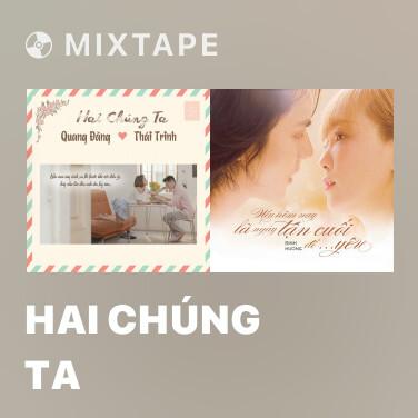 Mixtape Hai Chúng Ta - Various Artists
