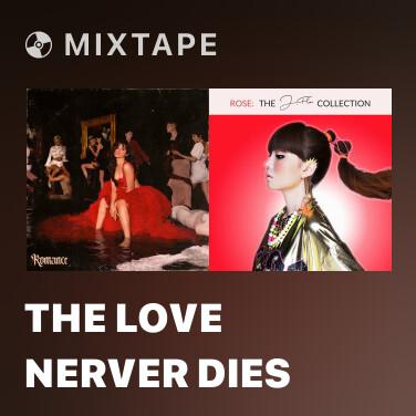 Mixtape The Love Nerver Dies -
