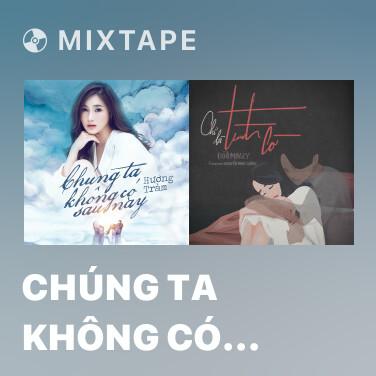 Mixtape Chúng Ta Không Có Sau Này - Various Artists