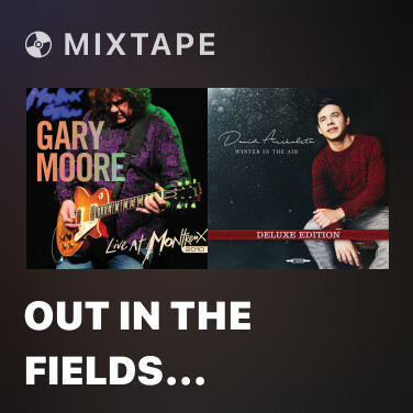 Mixtape Out In The Fields (Live)