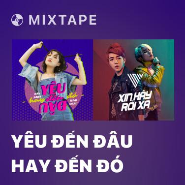 Mixtape Yêu Đến Đâu Hay Đến Đó - Various Artists