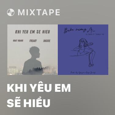 Mixtape Khi Yêu Em Sẽ Hiểu - Various Artists