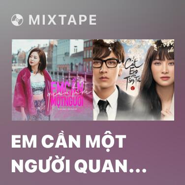 Mixtape Em Cần Một Người Quan Tâm - Various Artists