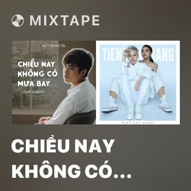 Mixtape Chiều Nay Không Có Mưa Bay (Lofi Version) - Various Artists