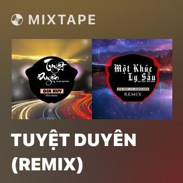 Mixtape Tuyệt Duyên (Remix) - Various Artists