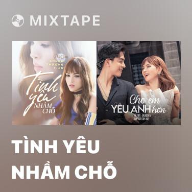 Mixtape Tình Yêu Nhầm Chỗ - Various Artists
