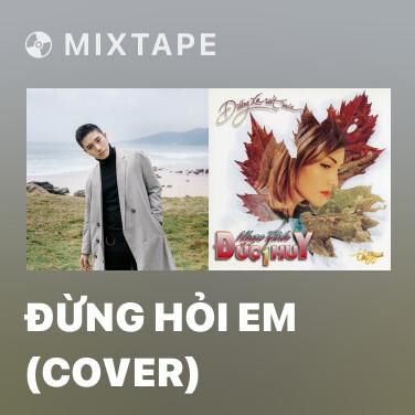 Mixtape Đừng Hỏi Em (Cover) - Various Artists