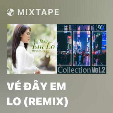 Mixtape Về Đây Em Lo (Remix) - Various Artists