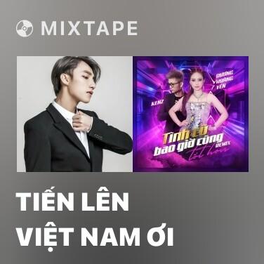 Mixtape Tiến Lên Việt Nam Ơi - Various Artists