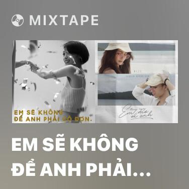 Mixtape Em Sẽ Không Để Anh Phải Cô Đơn - Various Artists
