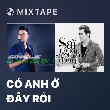 Mixtape Có Anh Ở Đây Rồi - Various Artists