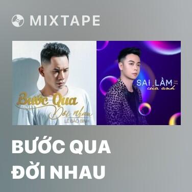 Mixtape Bước Qua Đời Nhau - Various Artists