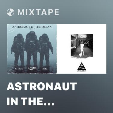 Mixtape Astronaut In The Ocean (Remix) [feat. G-Eazy & DDG] - Various Artists