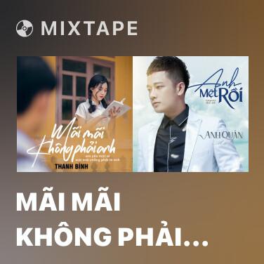 Mixtape Mãi Mãi Không Phải Anh - Various Artists
