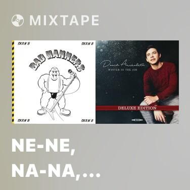 Mixtape Ne-Ne, Na-Na, Na-Na, Nu-Nu