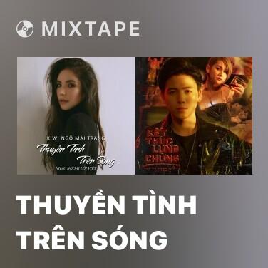 Mixtape Thuyền Tình Trên Sóng - Various Artists