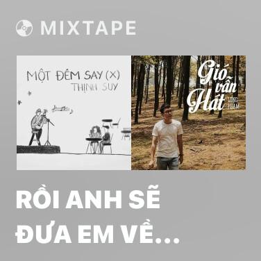 Mixtape Rồi Anh Sẽ Đưa Em Về Nhà - Various Artists