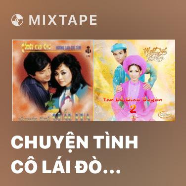 Mixtape Chuyện Tình Cô Lái Đò Bến Hạ ( Tân Cổ ) - Various Artists