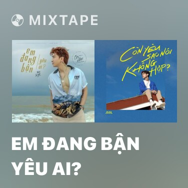 Mixtape Em Đang Bận Yêu Ai? - Various Artists