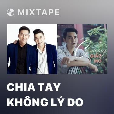 Mixtape Chia Tay Không Lý Do - Various Artists