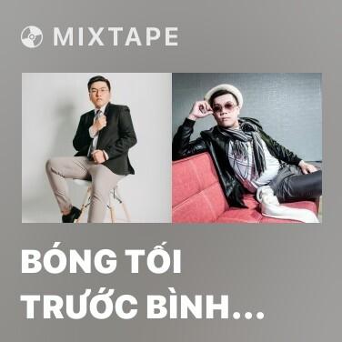 Mixtape Bóng Tối Trước Bình Minh (Remix)