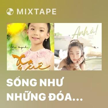 Mixtape Sống Như Những Đóa Hoa - Various Artists