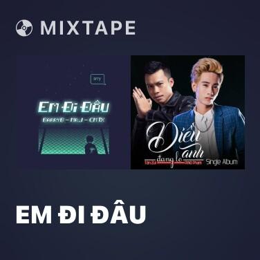 Mixtape Em Đi Đâu - Various Artists