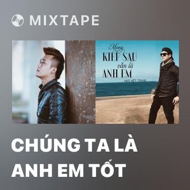 Mixtape Chúng Ta Là Anh Em Tốt - Various Artists