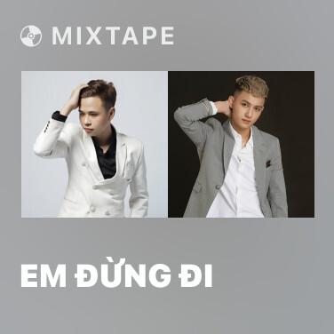 Mixtape Em Đừng Đi - Various Artists