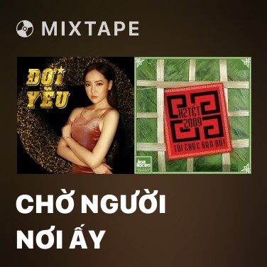 Mixtape Chờ Người Nơi Ấy - Various Artists
