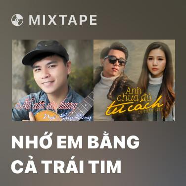 Mixtape Nhớ Em Bằng Cả Trái Tim - Various Artists
