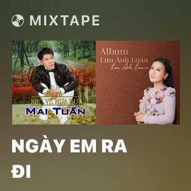Mixtape Ngày Em Ra Đi - Various Artists