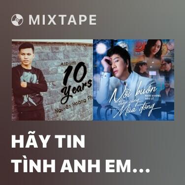 Mixtape Hãy Tin Tình Anh Em Nhé - Various Artists