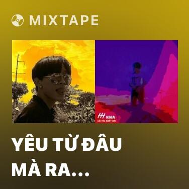 Mixtape Yêu Từ Đâu Mà Ra (Remix) - Various Artists
