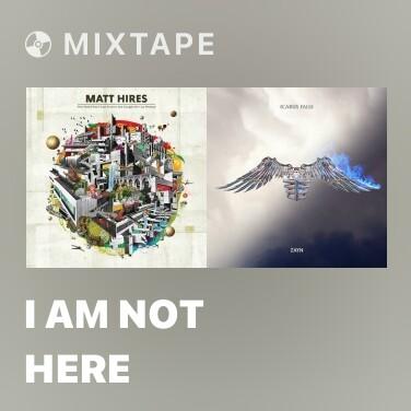 Mixtape I Am Not Here - Various Artists