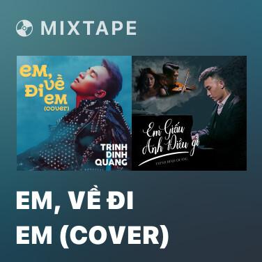 Mixtape Em, Về Đi Em (Cover) - Various Artists