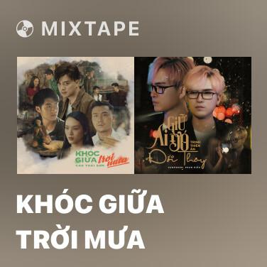 Mixtape Khóc Giữa Trời Mưa